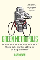 : Green Metropolis: Why Living Smaller, Living Closer, and Driving Less Are the Keys to Sustainability