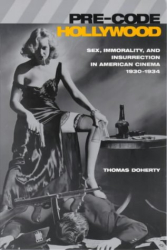 Thomas Doherty: Pre-Code Hollywood: Sex, Immorality, and Insurrection in American Cinema, 1930-1934 (Film and Culture Series)
