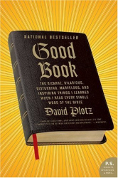 David Plotz: Good Book: The Bizarre, Hilarious, Disturbing, Marvelous, and Inspiring Things I Learned When I Read Every Single Word of the Bible (P.S.)