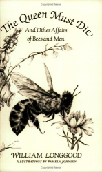 William Longgood: Queen Must Die and Other Affairs of Bees and Men