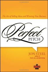Jon Steel: Perfect Pitch: The Art of Selling Ideas and Winning New Business (Adweek Books)