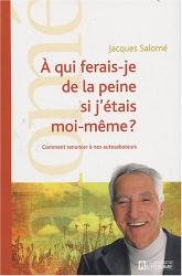 Jacques Salomé: A qui ferais-je de la peine si j'étais moi-même ? : Comment renoncer à nos autosaboteurs