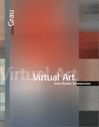 Oliver Grau: Virtual Art: From Illusion to Immersion