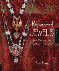 Amy Hanna: Rejuvenated Jewels: New Designs from Vintage Treasures