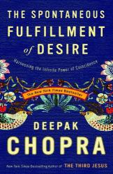 Deepak Chopra: The Spontaneous Fulfillment of Desire: Harnessing the Infinite Power of Coincidence (Chopra, Deepak)