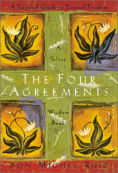 Don Miguel Ruiz: The Four Agreements: A Practical Guide to Personal Freedom, A Toltec Wisdom Book