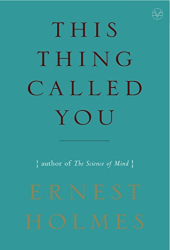 Ernest Holmes: This Thing Called You