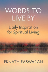 Eknath Easwaran: Words to Live By: Daily Inspiration for Spiritual Living