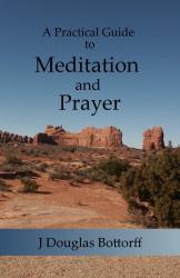 J Douglas Bottorff: A Practical Guide to Meditation and Prayer