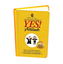 Jeffrey Gitomer: Jeffrey Gitomer's Little Gold Book of YES! Attitude: New Edition, Updated & Revised: How to Find, Build and Keep a YES! Attitude for a Lifetime of SUCCESS & HAPPINESS
