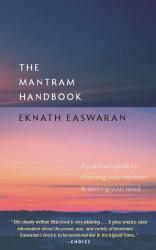 Eknath Easwaran: The Mantram Handbook: A Practical Guide to Choosing Your Mantram and Calming Your Mind