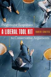David Coates: A Liberal Tool Kit: Progressive Responses to Conservative Arguments