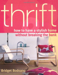 : Thrift: How to Have a Stylish Home without Breaking the Bank