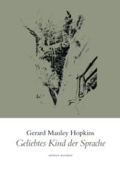 Gerard Manley Hopkins: Geliebtes Kind der Sprache