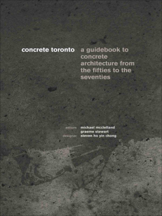 Concrete Toronto : a guide to concrete architecture from the fifties to the seventies