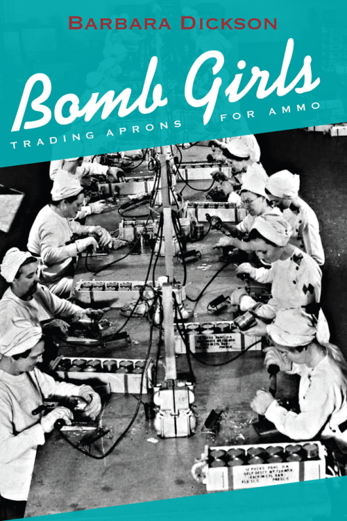 Bomb girls trading aprons for ammo, by Barbara Dickson