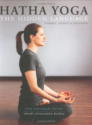 Hatha yoga the hidden language  symbols  secrets  & metaphor