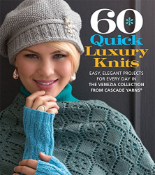 : 60 Quick Luxury Knits: Easy, Elegant Projects for Every Day in the Venezia Collection from Cascade Yarns® (60 Quick Knits Collection)