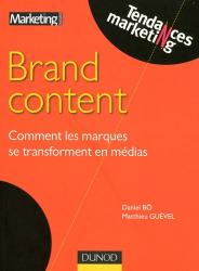 Matthieu Guével: Brand Content : Comment les marques se transforment en médias