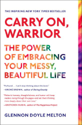 Glennon Doyle Melton: Carry On, Warrior: The Power of Embracing Your Messy, Beautiful Life