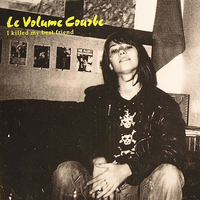 Le Volume Courbe - I Killed my Best Friend