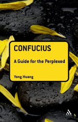 Yong Huang: Confucius: A Guide for the Perplexed (Guides for the Perplexed)