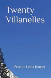 Houser, Preston Keido: Twenty Villanelles
