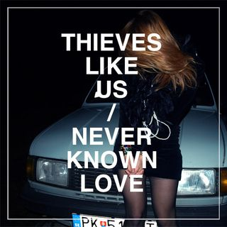Thieves Like Us - Never Known Love