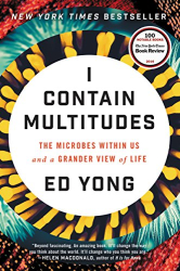 Ed Yong: I Contain Multitudes: The Microbes Within Us and a Grander View of Life
