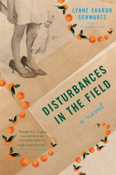 Lynne Sharon Schwartz: Disturbances in the Field: A Novel