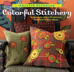 Kristin Nicholas: Colorful Stitchery: 65 Hot Embroidery Projects to Personalize Your Home