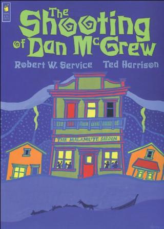 The Shooting of Dan McGrew by Robert Service illu Ted Harrison
