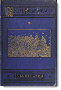 Recent polar voyages : a record of discovery and adventure; from the search after Franklin to the British Polar Expedition, 1875-1876, 1880