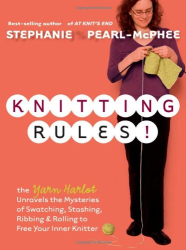 Stephanie Pearl-McPhee: Knitting Rules!: The Yarn Harlot's Bag of Knitting Tricks