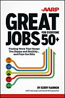 Great jobs for everyone 50+ : finding work that keeps you happy and healthy and pays the bills