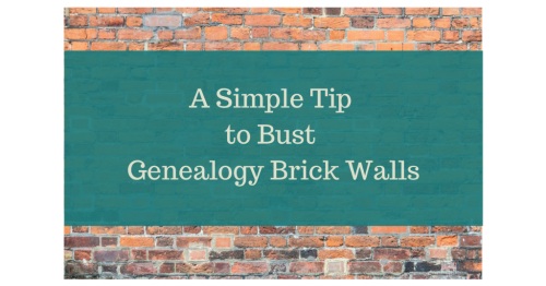 A Simple Tip to Bust Genealogy Brick Walls