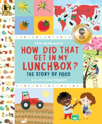 Chris Butterworth: How Did That Get in My Lunchbox?: The Story of Food (Exploring the Everyday)