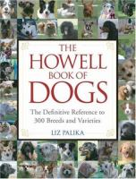 The howell book of dogs the definitive reference to 300 breeds and varieties