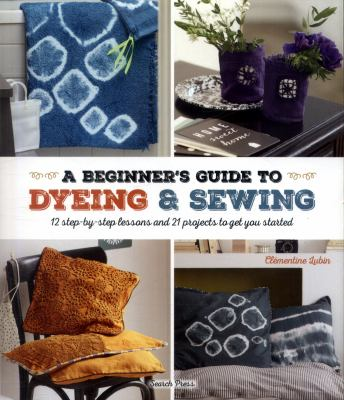 A Beginner's Guide to Dyeing and Sewing by Clémentine Lubin